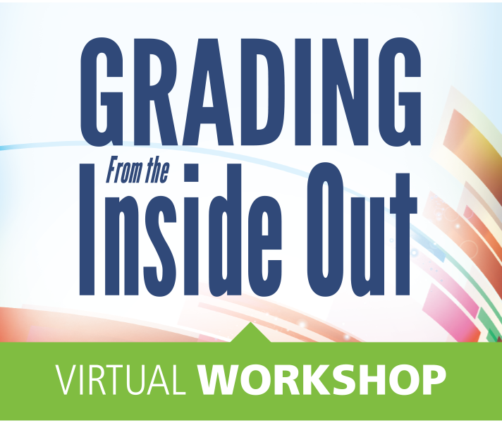 Grading From the Inside Out Virtual Workshop: A Live 2-Day Event with Tom Schimmer