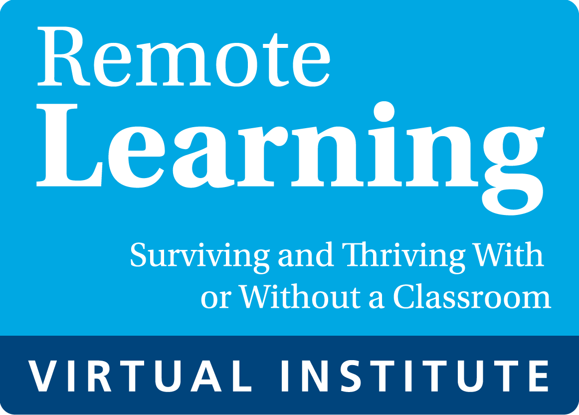 Remote Learning: Surviving and Thriving With or Without a Classroom Virtual Institute