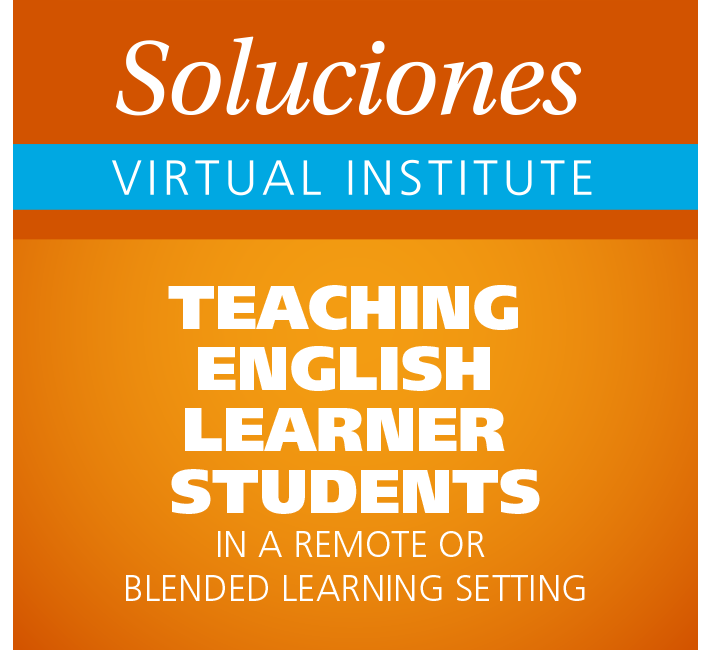 Soluciones: Teaching English Learner Students in a Remote or Blended Learning Setting